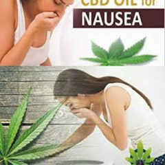 CBD OIL FOR NAUSEA: A step by step Guide on Using CBD Oil for Treating and Curing Nausea